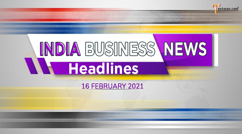 latest india business news today 16 february 2021