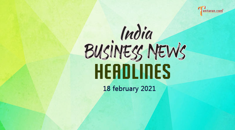latest india business news today 18 february 2021