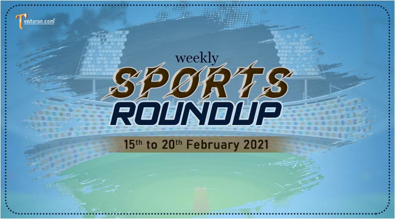 sports weekly roundup 15 to 20 february 2021