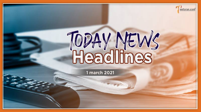 today news headlines 1 march 2021
