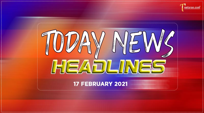 today news headlines 17 february 2021