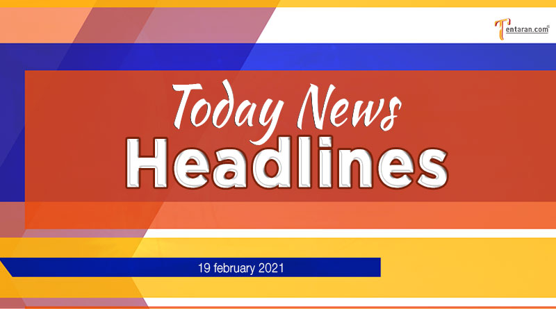today news headlines 19 february 2021