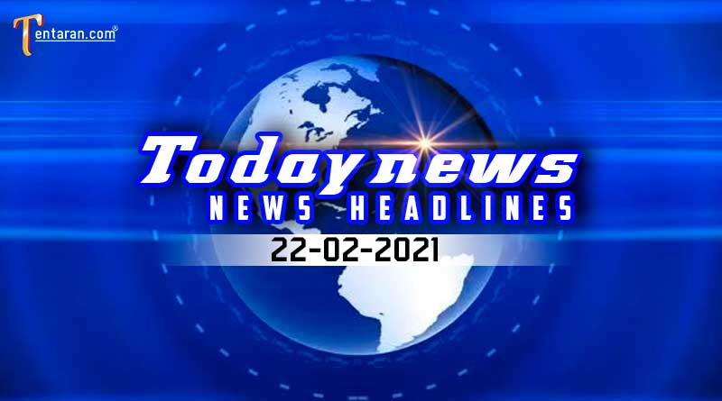 today news headlines 22 february 2021