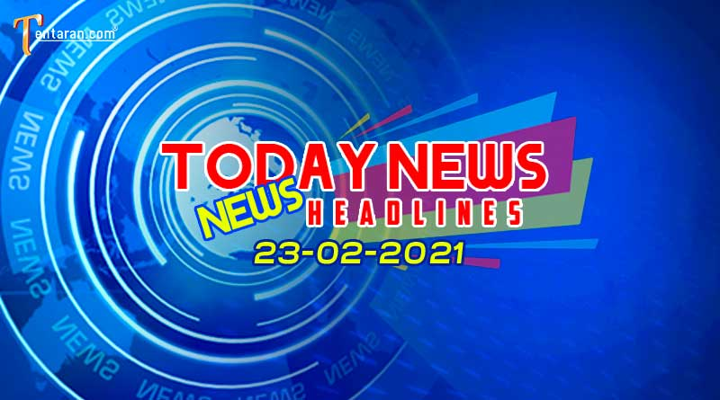 today news headlines 23 february 2021