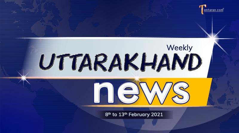 weekly uttarakhand news 8 to 13 february 2021