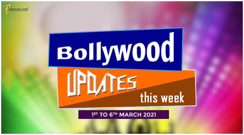 bollywood weekly news 1 to 6 march 2021