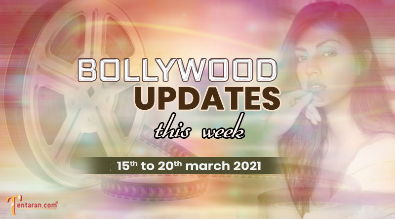bollywood weekly news 15 to 20 march 2021