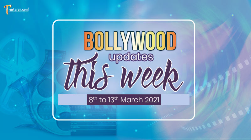 bollywood weekly news 8 to 13 march 2021
