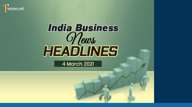 latest business news india today 4 march 2021