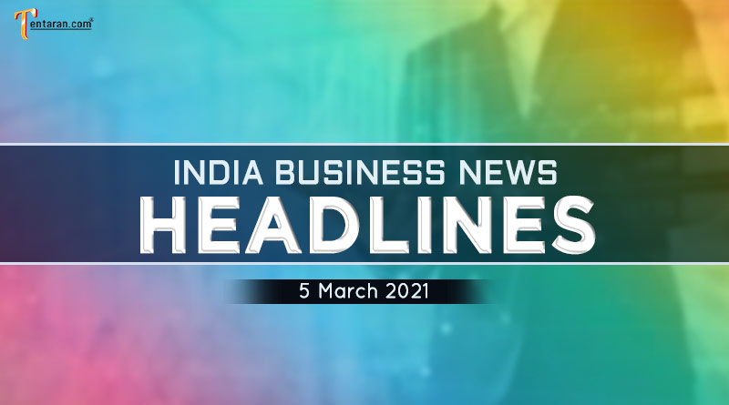 latest business news india today 5 march 2021