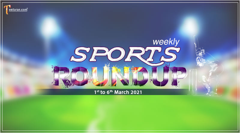 sports weekly roundup 1 to 6 march 2021
