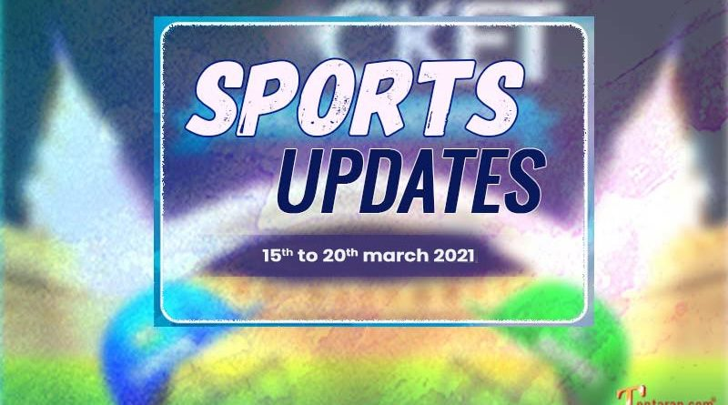 sports weekly roundup 15 to 20 march 2021