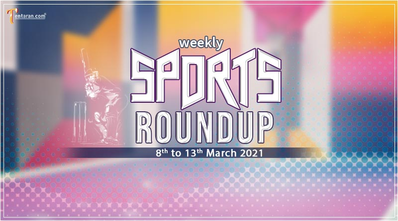 sports weekly roundup 8 to 13 march 2021