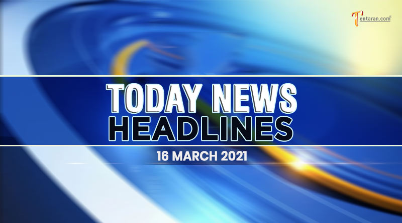 today news headlines 16 march 2021