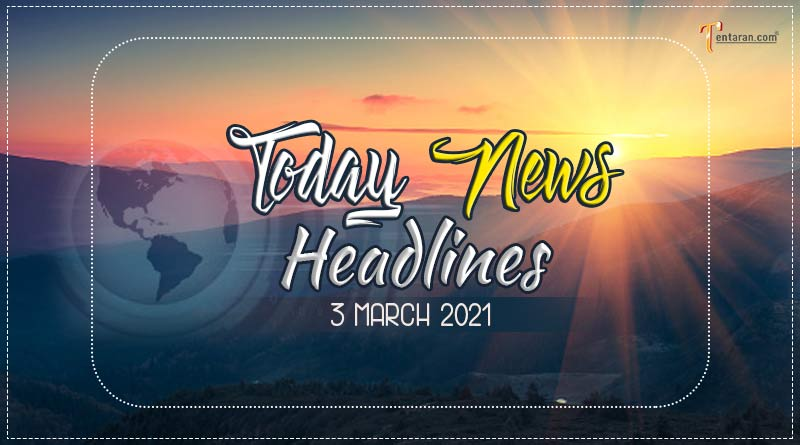 today news headlines 3 march 2021