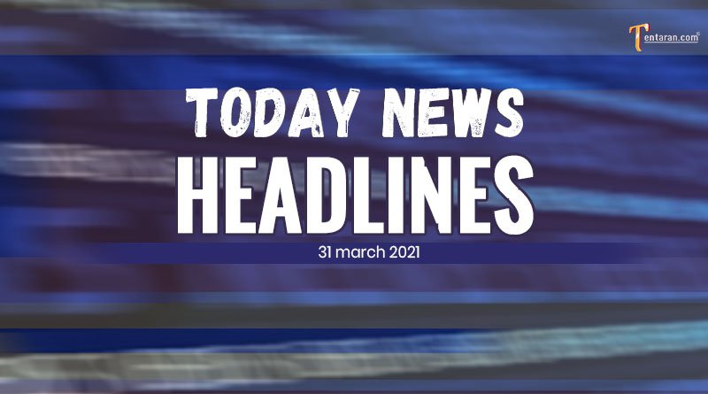 today news headlines 31 march 2021
