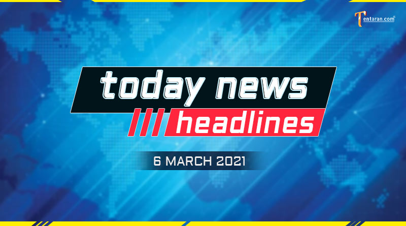 today news headlines 6 march 2021