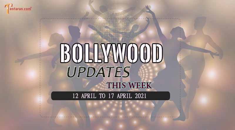 bollywood weekly news 12 to 17 april 2021