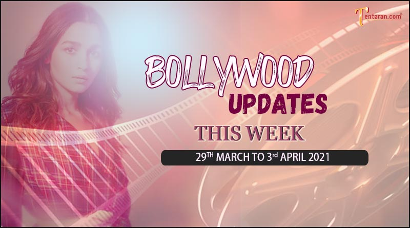 bollywood weekly news 29 march to 3 april 2021