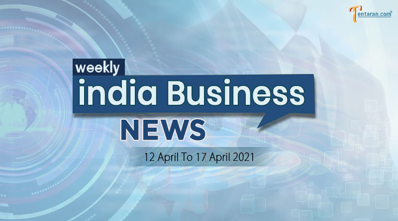 india business news weekly roundup 12 to 17 april 2021