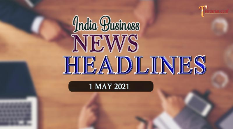 latest business news india today 1 may 2021
