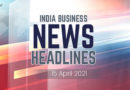 Business news India: Latest India business news headlines today 15 April 2021