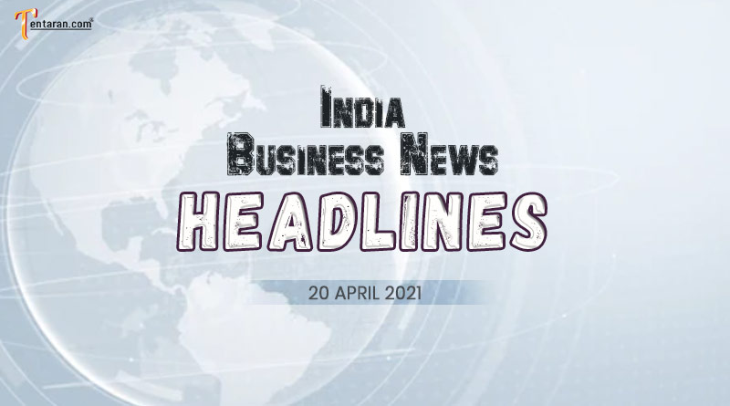 latest business news india today 20 april 2021