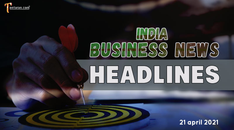 latest business news india today 21 april 2021