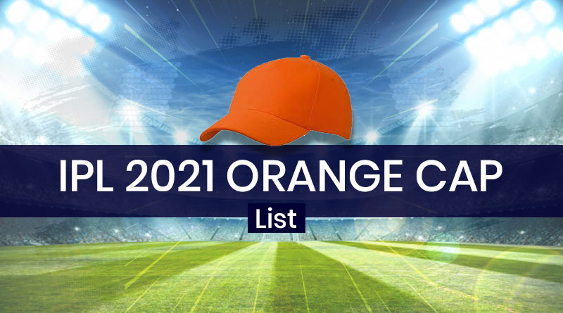orange cap in ipl 2021 latest update