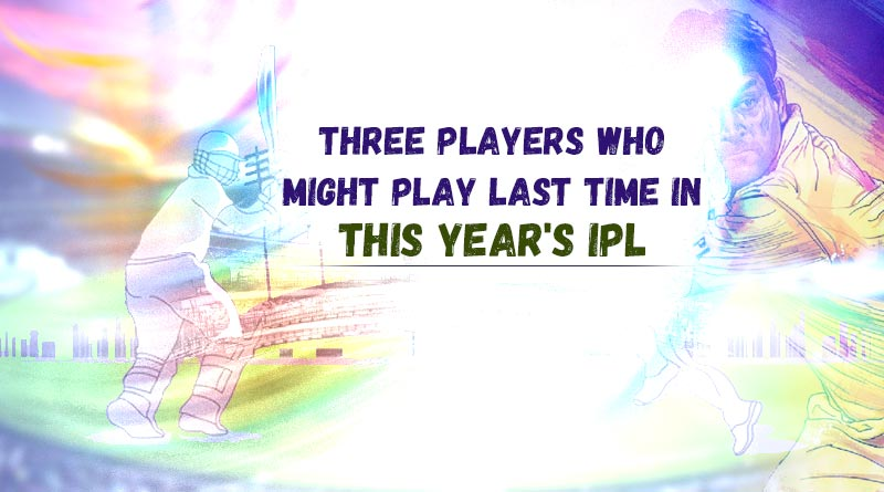 players who might be playing their last season in ipl