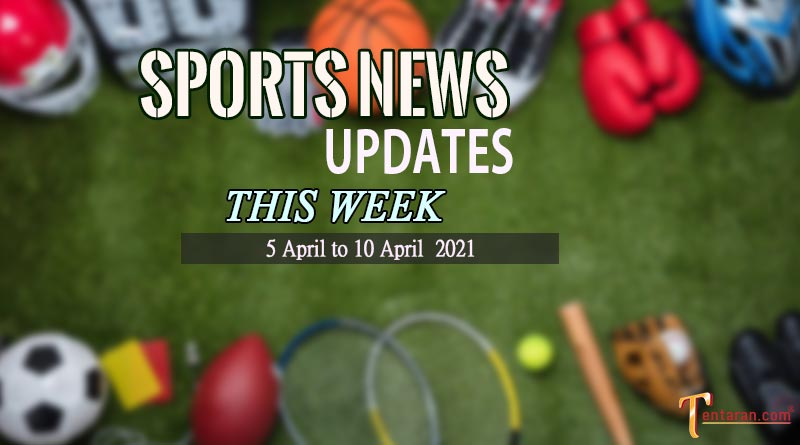 sports weekly roundup 5 to 10 april 2021