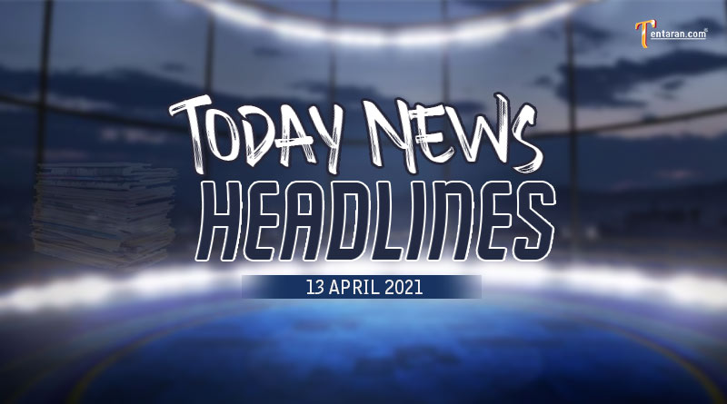 today news headlines 13 april 2021