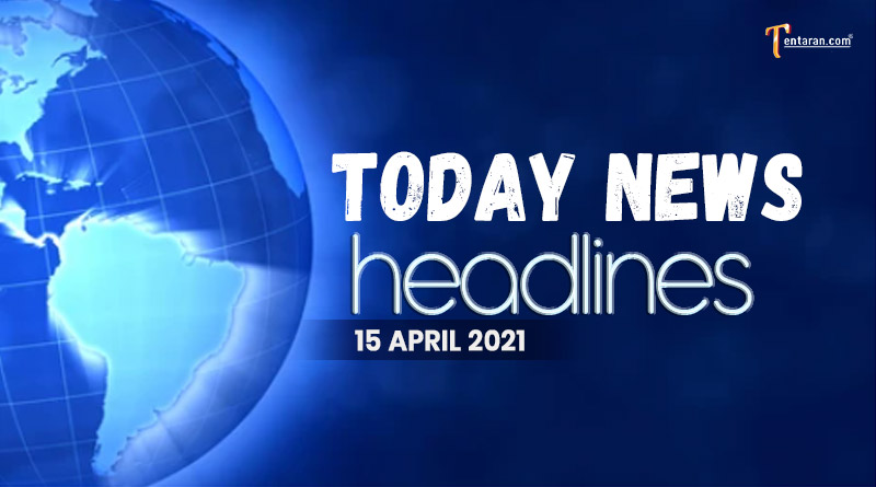 today news headlines 15 april 2021