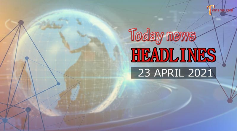 today news headlines 23 april 2021