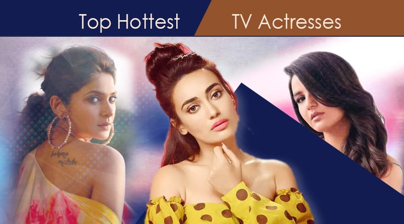 Top Hottest TV Actresses: Who is the Hottest TV Actress?
