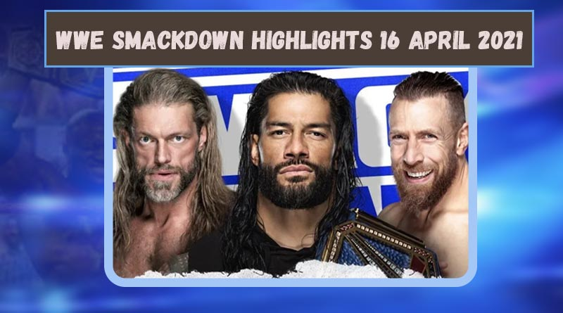 wwe smackdown 16 april 2021 highlights