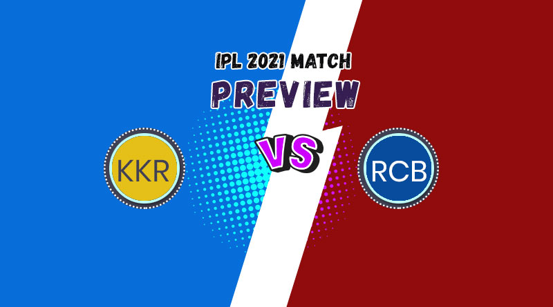 IPL 2021 kkr vs rcb match preview