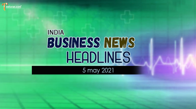 Latest business news India today 5 May 2021