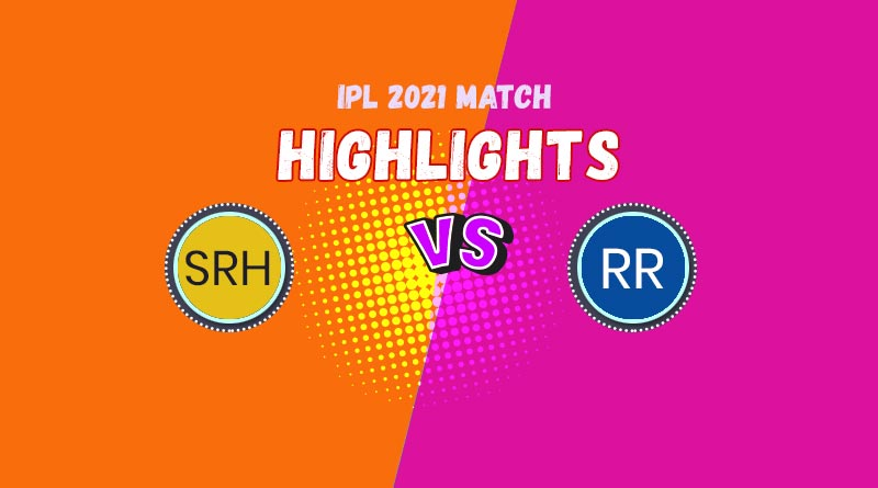 Yesterday IPL match result 2021 rr vs srh highlights