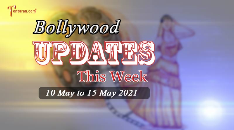 Bollywood Weekly News 10 to 15 May 2021 – Check out all the Bollywood gossips