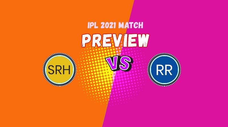 ipl 2021 rr vs srh match preview