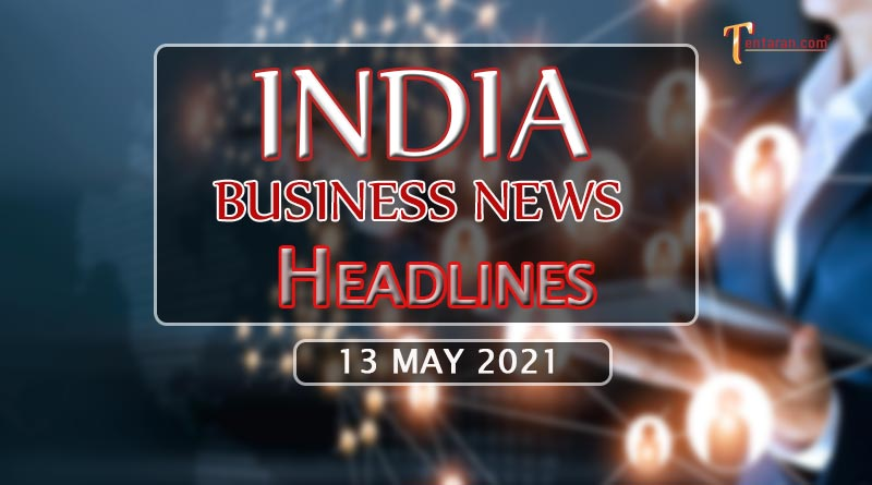 latest business news india today 13 may 2021
