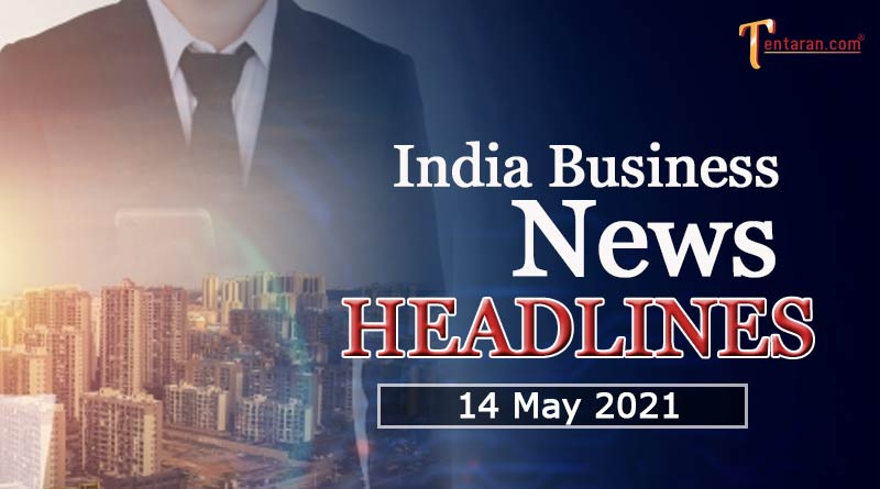latest business news india today 14 may 2021