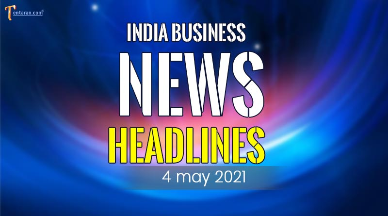 latest business news india today 4 may 2021