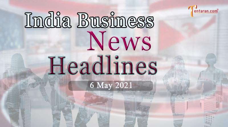 latest business news india today 6 may 2021