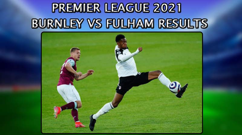 premier league 2021 burnley vs fulham result