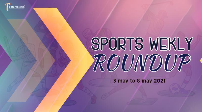 sports weekly roundup 3 to 8 may 2021