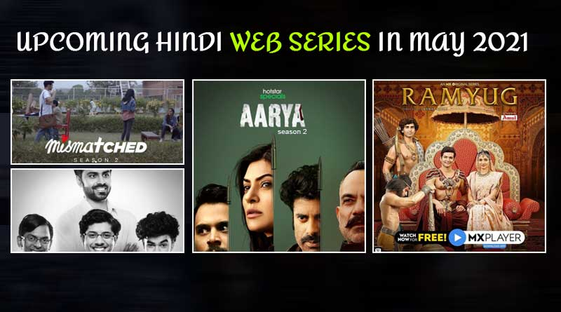Upcoming Hindi Web Series In May 2021: Check out which hindi web series are getting released and when