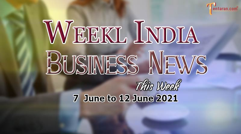 india business news weekly roundup 7 to 12 june 2021