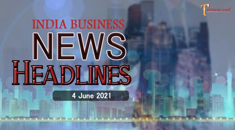 latest business news india today 4 june 2021
